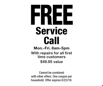 Free Service Call. Mon.-Fri. 8am-5pm with repairs for all first time customers $49.95 value. Cannot be combined with other offers. One coupon per household. Offer expires 8/23/19.