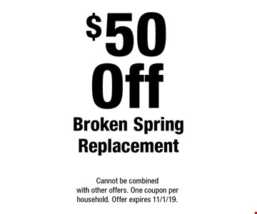 $50 Off Broken Spring Replacement. Cannot be combined with other offers. One coupon per household. Offer expires 11/1/19.