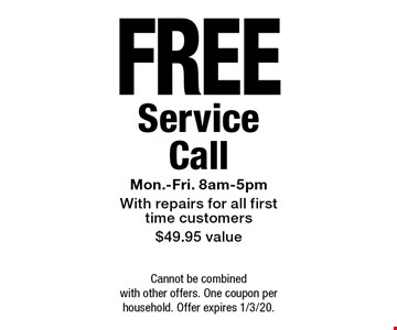 Free Service Call. Mon.-Fri. 8am-5pm with repairs for all first time customers $49.95 value. Cannot be combined with other offers. One coupon per household. Offer expires 1/3/20.