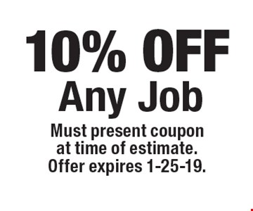 10% OFF Any Job. Must present coupon at time of estimate. Offer expires 1-25-19.