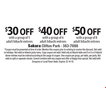 $50 off with a group of 8 adult hibachi entrees. $40 off with a group of 6 adult hibachi entrees. $30 off with a group of 5 adult hibachi entrees. *Coupon must be presented at time of order. Mention this coupon prior to ordering to receive this discount. Not valid on holidays. Not valid on hibachi party menu. Copy coupon not valid. Valid only at hibachi table and 5 or 6 or 8 hibachi dinner entrees must be ordered according to the usage of coupon. One coupon per group, per table, per party. Not valid on split or separate checks. Cannot combine with any coupon and offer or Happy Hour special. Not valid with Groupons or Local Flavor deals. Expires 12-14-18.