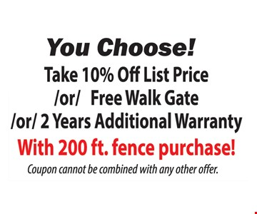 Take 10% off list price or free walk gate or 2 years additional warranty. With 200 ft. fence purchase! Coupon cannot be combined with any other offer.