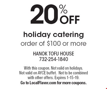 20% OFF holiday catering order of $100 or more. With this coupon. Not valid on holidays. Not valid on AYCE buffet. Not to be combined with other offers. Expires 1-15-19. Go to LocalFlavor.com for more coupons.