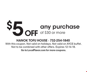$5 OFF any purchase of $30 or more. With this coupon. Not valid on holidays. Not valid on AYCE buffet. Not to be combined with other offers. Expires 12-14-18. Go to LocalFlavor.com for more coupons.