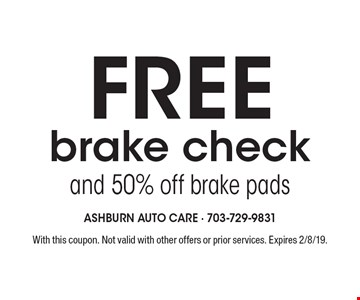 Free brake check and 50% off brake pads. With this coupon. Not valid with other offers or prior services. Expires 2/8/19.