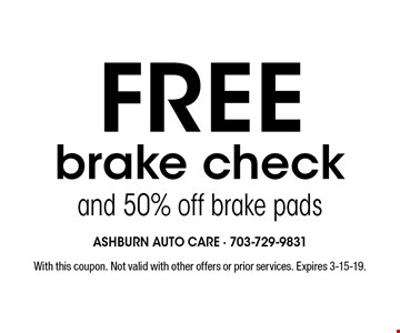 Free brake check and 50% off brake pads. With this coupon. Not valid with other offers or prior services. Expires 3-15-19.