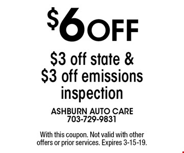 $6 off $3 off state & $3 off emissions inspection. With this coupon. Not valid with other offers or prior services. Expires 3-15-19.