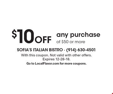 $10 Off any purchase of $50 or more. With this coupon. Not valid with other offers. Expires 12-28-18. Go to LocalFlavor.com for more coupons.