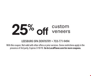 25% off custom veneers. With this coupon. Not valid with other offers or prior services. Some restrictions apply in the presence of 3rd party. Expires 3/18/19. Go to LocalFlavor.com for more coupons.