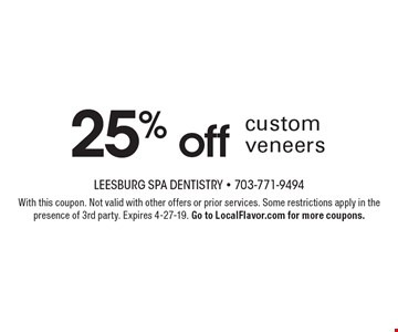 25% off custom veneers. With this coupon. Not valid with other offers or prior services. Some restrictions apply in the presence of 3rd party. Expires 4-27-19. Go to LocalFlavor.com for more coupons.