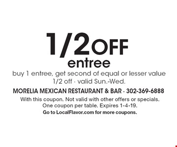 1/2 Off entree. Buy 1 entree, get second of equal or lesser value 1/2 off, valid Sun.-Wed. With this coupon. Not valid with other offers or specials. One coupon per table. Expires 1-4-19. Go to LocalFlavor.com for more coupons.