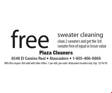 Free sweater cleaning. Clean 2 sweaters and get the 3rd sweater free of equal or lesser value. With this coupon. Not valid with other offers. 1 per visit, per order. Atascadero location only. Exp. 12/14/18.