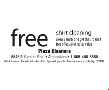 Free shirt cleaning. Clean 2 shirts and get the 3rd shirt free of equal or lesser value. With this coupon. Not valid with other offers. 1 per visit, per order. Atascadero location only. Exp. 12/14/18.