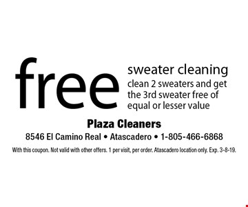 free sweater cleaning clean 2 sweaters and get the 3rd sweater free of equal or lesser value. With this coupon. Not valid with other offers. 1 per visit, per order. Atascadero location only. Exp. 3-8-19.
