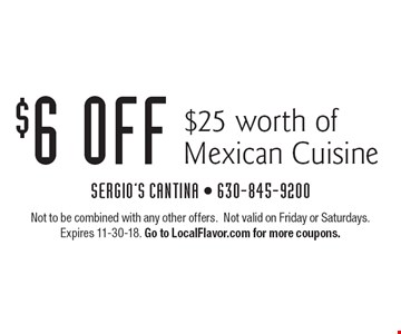 $6 off$25 worth of Mexican Cuisine. Not to be combined with any other offers. Not valid on Friday or Saturdays. Expires 11-30-18. Go to LocalFlavor.com for more coupons.