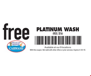 free Platinum Wash (reg. $16). Available at our 9 locations With this coupon. Not valid with other offers or prior services. Expires 4-30-19.