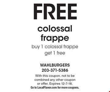 Free colossal frappe. Buy 1 colossal frappe get 1 free. With this coupon. not to be combined any other coupon or offer. Expires 12-7-18. Go to LocalFlavor.com for more coupons.