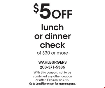 $5 off lunch or dinner check of $30 or more. With this coupon. not to be combined any other coupon or offer. Expires 12-7-18. Go to LocalFlavor.com for more coupons.