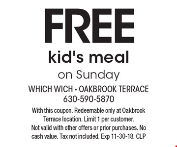 FREE kid's meal on Sunday. With this coupon. Redeemable only at Oakbrook Terrace location. Limit 1 per customer. Not valid with other offers or prior purchases. No cash value. Tax not included. Exp 11-30-18. CLP