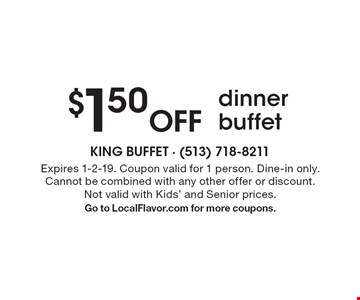 $1.50 Off dinner buffet. Expires 1-2-19. Coupon valid for 1 person. Dine-in only. Cannot be combined with any other offer or discount. Not valid with Kids' and Senior prices. Go to LocalFlavor.com for more coupons.