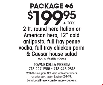 Package #6. $199.95 + tax 2 ft. round hero Italian or American hero, 12