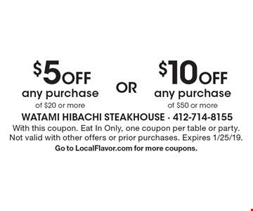 $5 Off any purchase of $20 or more. $10 Off any purchase of $50 or more. . With this coupon. Eat In Only, one coupon per table or party. Not valid with other offers or prior purchases. Expires 1/25/19. Go to LocalFlavor.com for more coupons.