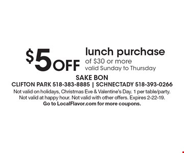 $5 Off lunch purchase of $30 or more valid Sunday to Thursday. Not valid on holidays, Christmas Eve & Valentine's Day. 1 per table/party. Not valid at happy hour. Not valid with other offers. Expires 2-22-19. Go to LocalFlavor.com for more coupons.