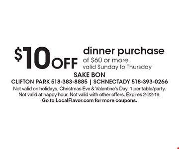 $10 Off dinner purchase of $60 or more valid Sunday to Thursday . Not valid on holidays, Christmas Eve & Valentine's Day. 1 per table/party. Not valid at happy hour. Not valid with other offers. Expires 2-22-19. Go to LocalFlavor.com for more coupons.