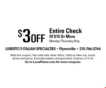 $3 Off Entire Check Of $15 Or More Monday-Thursday Only. With this coupon. Not valid with other offers. Valid on take-out, lunch, dinner and pizza. Excludes bakery and groceries. Expires 12-6-19. Go to LocalFlavor.com for more coupons.