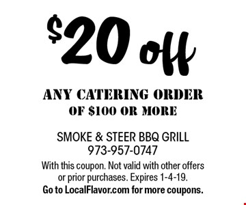 $20 off any Catering order of $100 or more. With this coupon. Not valid with other offers or prior purchases. Expires 1-4-19. Go to LocalFlavor.com for more coupons.
