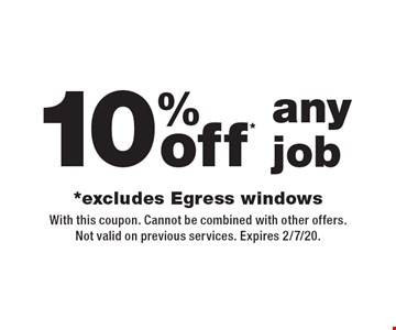 10%off* any job *excludes Egress windows. With this coupon. Cannot be combined with other offers.Not valid on previous services. Expires 2/7/20.