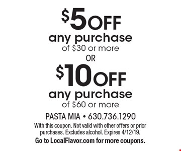 $10 OFF any purchase of $60 or more. $5 OFF any purchase of $30 or more. With this coupon. Not valid with other offers or prior purchases. Excludes alcohol. Expires 4/12/19. Go to LocalFlavor.com for more coupons.