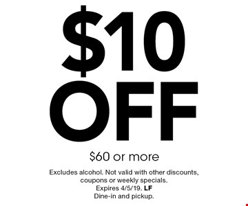 $10 OFF $60 or more. Excludes alcohol. Not valid with other discounts, coupons or weekly specials. Expires 4/5/19. LFDine-in and pickup.