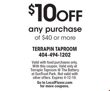$10 OFF any purchase of $40 or more. Valid with food purchases only. With this coupon. Valid only at Terrapin Taproom @ The Battery at SunTrust Park. Not valid with other offers. Expires 4-12-19. Go to LocalFlavor.com for more coupons.