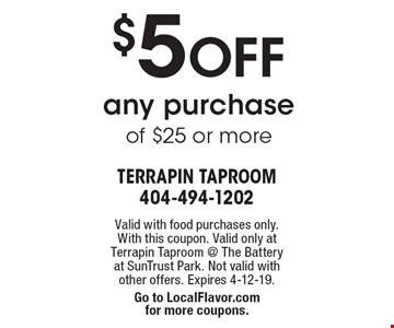 $5 OFF any purchase of $25 or more. Valid with food purchases only. With this coupon. Valid only at Terrapin Taproom @ The Battery at SunTrust Park. Not valid with other offers. Expires 4-12-19. Go to LocalFlavor.com for more coupons.