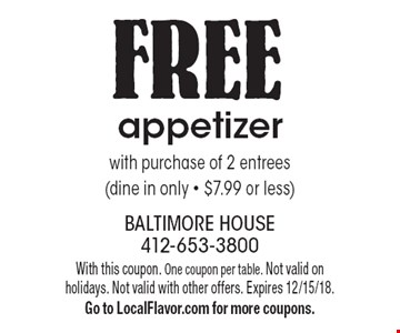 FREE appetizer with purchase of 2 entrees (dine in only • $7.99 or less). With this coupon. One coupon per table. Not valid on holidays. Not valid with other offers. Expires 12/15/18. Go to LocalFlavor.com for more coupons.