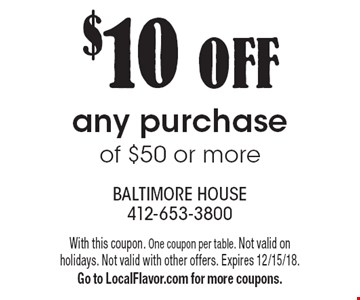 $10 OFF any purchase of $50 or more. With this coupon. One coupon per table. Not valid on holidays. Not valid with other offers. Expires 12/15/18. Go to LocalFlavor.com for more coupons.