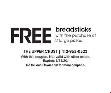 Free breadsticks with the purchase of 2 large pizzas. With this coupon. Not valid with other offers. Expires 1/31/20. Go to LocalFlavor.com for more coupons.