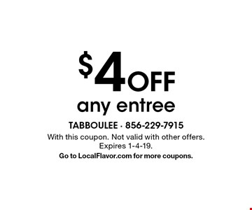 $4 off any entree. With this coupon. Not valid with other offers. Expires 1-4-19. Go to LocalFlavor.com for more coupons.