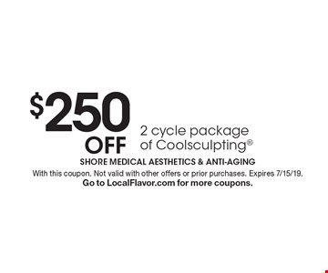 $250 off 2 cycle package of Coolsculpting. With this coupon. Not valid with other offers or prior purchases. Expires 7/15/19. Go to LocalFlavor.com for more coupons.