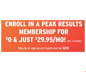 Enroll in a peak results membership for $0 & just $29.95/Mo! Stop by or sign up on Crunch.com by03/29/19