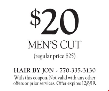 $20 men's cut (regular price $25). With this coupon. Not valid with any other offers or prior services. Offer expires 12/6/19.