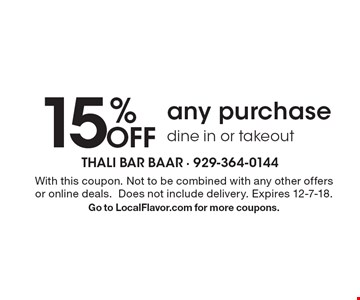 15% off any purchase. Dine in or takeout. With this coupon. Not to be combined with any other offers or online deals. Does not include delivery. Expires 12-7-18. Go to LocalFlavor.com for more coupons.