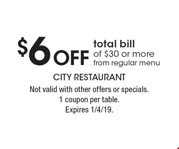 $6 Off total bill of $30 or more from regular menu. Not valid with other offers or specials. 1 coupon per table. Expires 1/4/19.