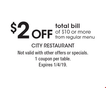 $2 Off total bill of $10 or more from regular menu. Not valid with other offers or specials. 1 coupon per table. Expires 1/4/19.