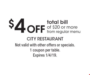 $4 Off total bill of $20 or more from regular menu. Not valid with other offers or specials. 1 coupon per table. Expires 1/4/19.