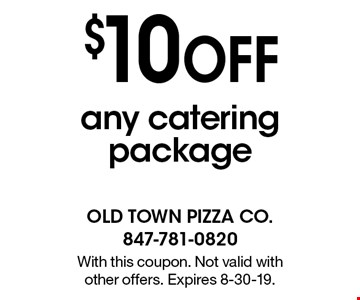 $10 OFF any catering package. With this coupon. Not valid with other offers. Expires 8-30-19.