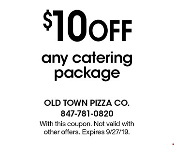 $10 OFF any catering package. With this coupon. Not valid with other offers. Expires 9/27/19.