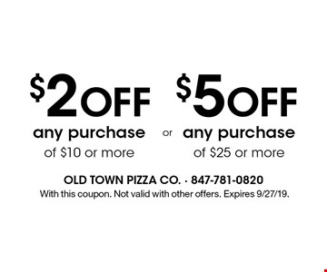 $2 OFF any purchase of $10 or more. $5 OFF any purchase of $25 or more. .With this coupon. Not valid with other offers. Expires 9/27/19.