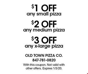 $3 Off any x-large pizza. $2 Off any medium pizza. $1 Off any small pizza.  With this coupon. Not valid with other offers. Expires 1/3/20.